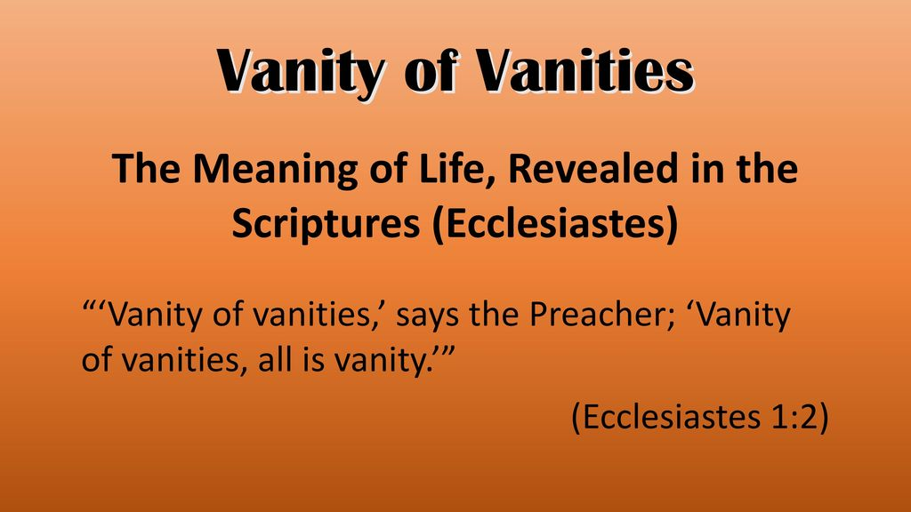 The Meaning Of Life Revealed In The Scriptures Ecclesiastes Ppt Download