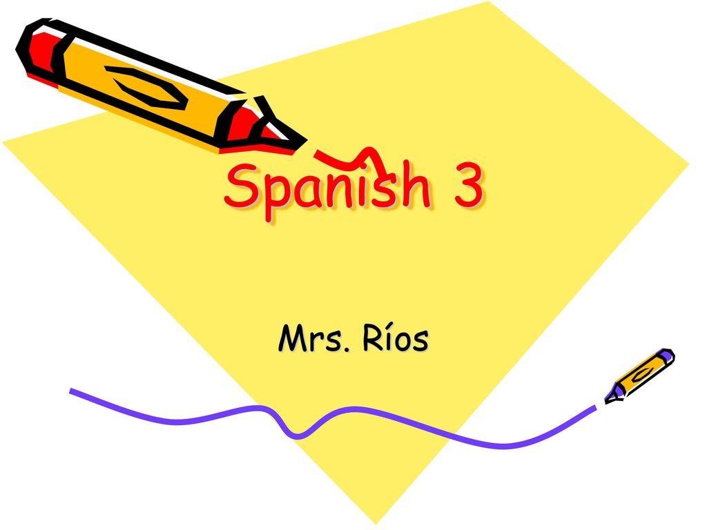 Spanish 3 Mrs  Ríos  - ppt download