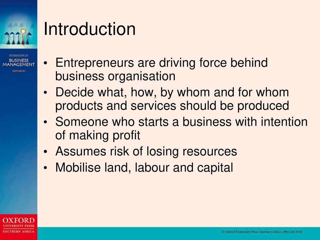 Introduction Entrepreneurs are driving force behind business organisation.