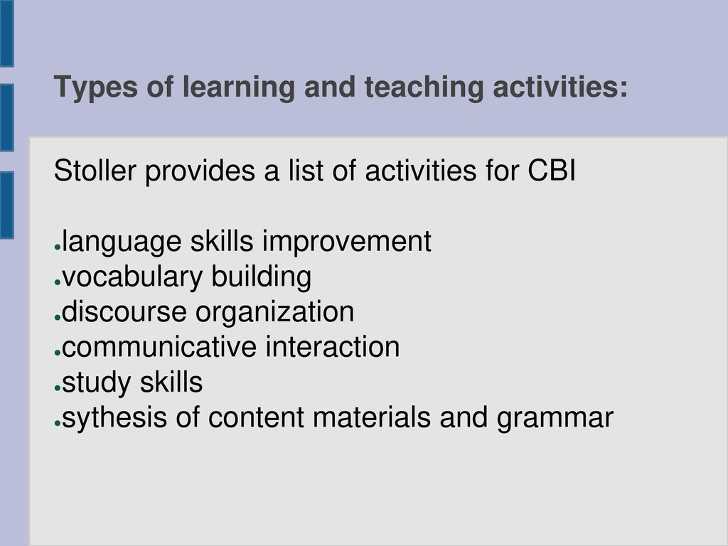DESIGN In CBI, language learning incidental to the learning of