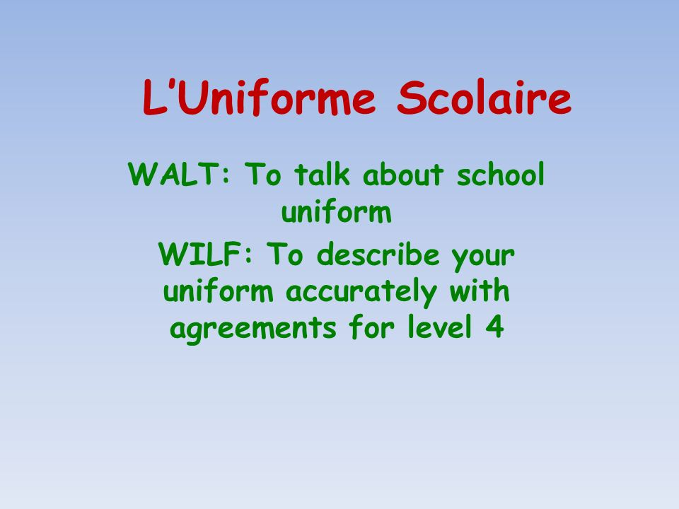 L'Uniforme Scolaire WALT: To talk about school uniform