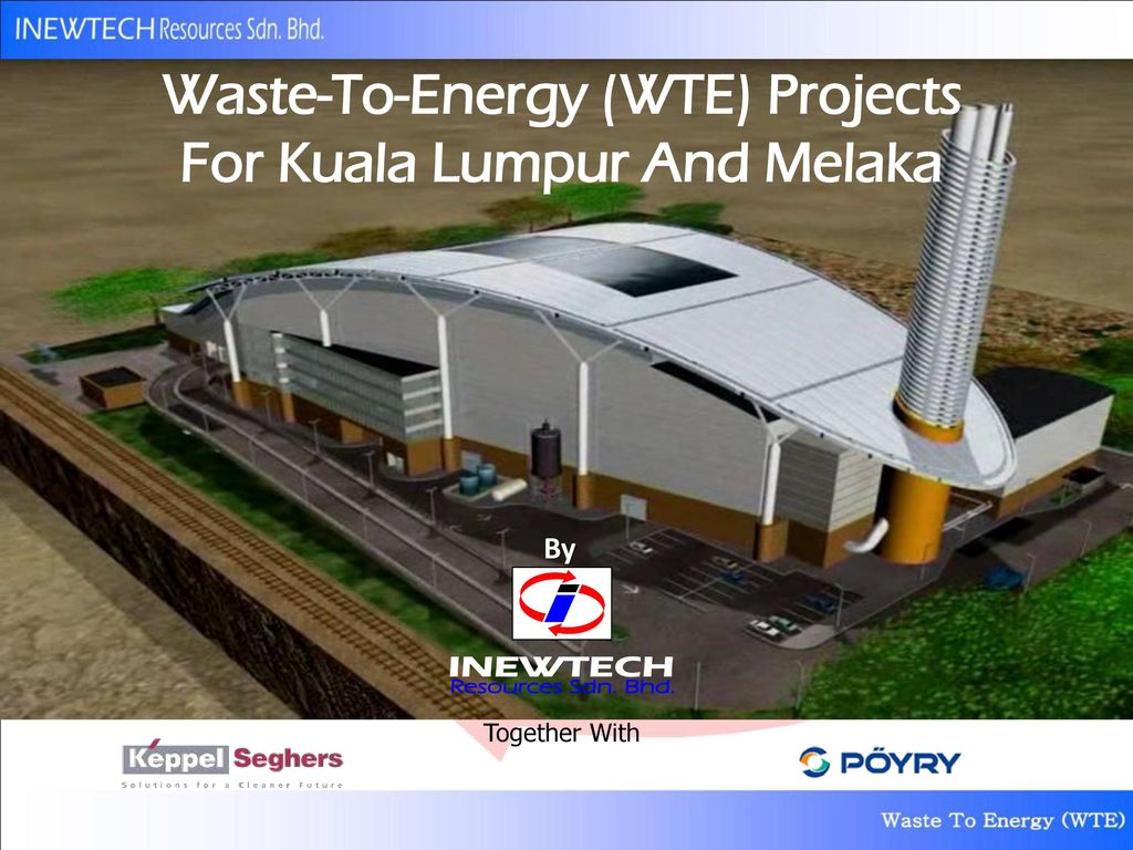 Waste-To-Energy (WTE) Projects For Kuala Lumpur And Melaka