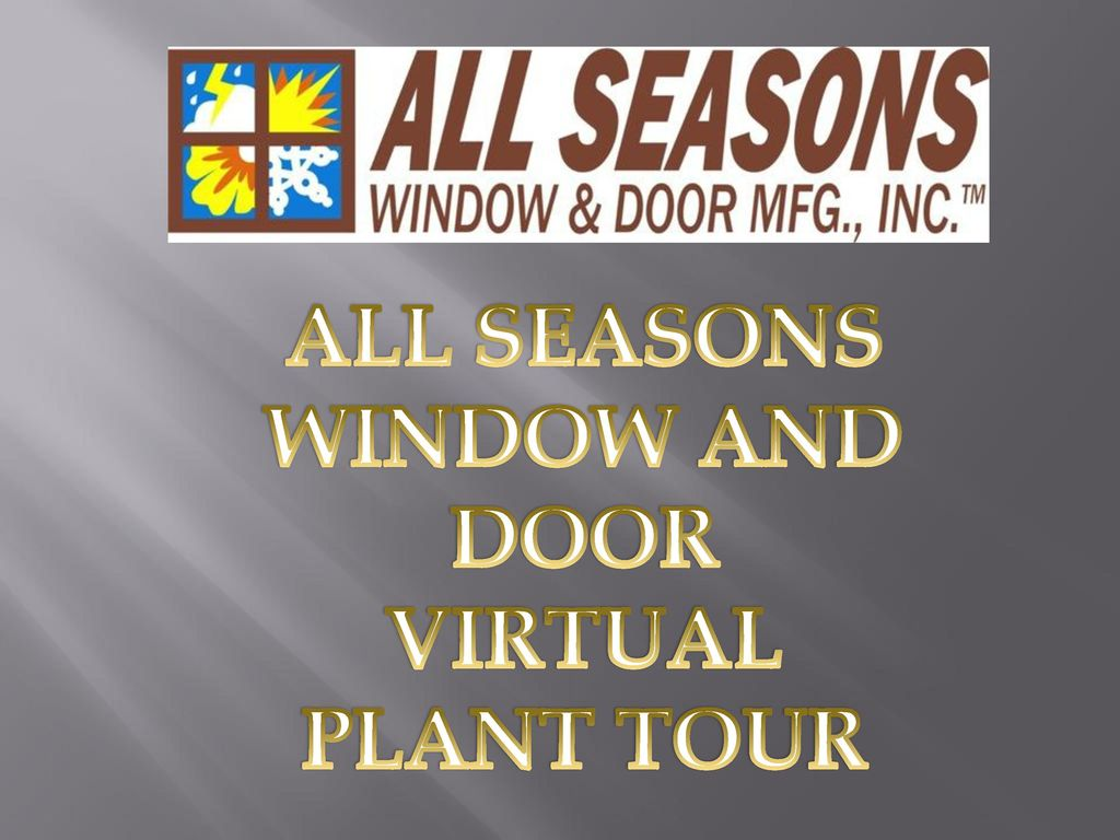 1 ALL SEASONS WINDOW AND DOOR VIRTUAL PLANT TOUR