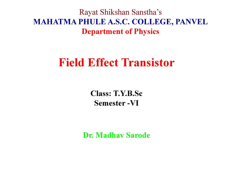 Mahatma Phule Asc College Panvel Field Effect Transistor Ppt Transistors Zero Or Lowcurrent Voltage Divider For Switch