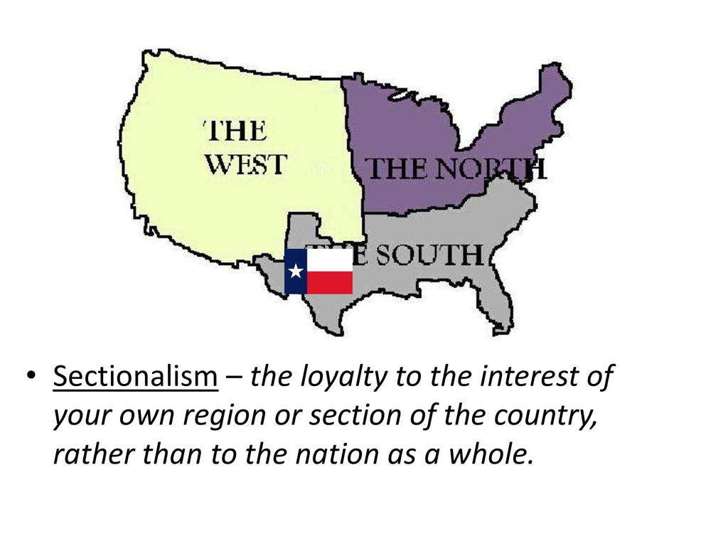 5 sectionalism the loyalty to the interest of your own region or section of the country rather than to the nation as a whole