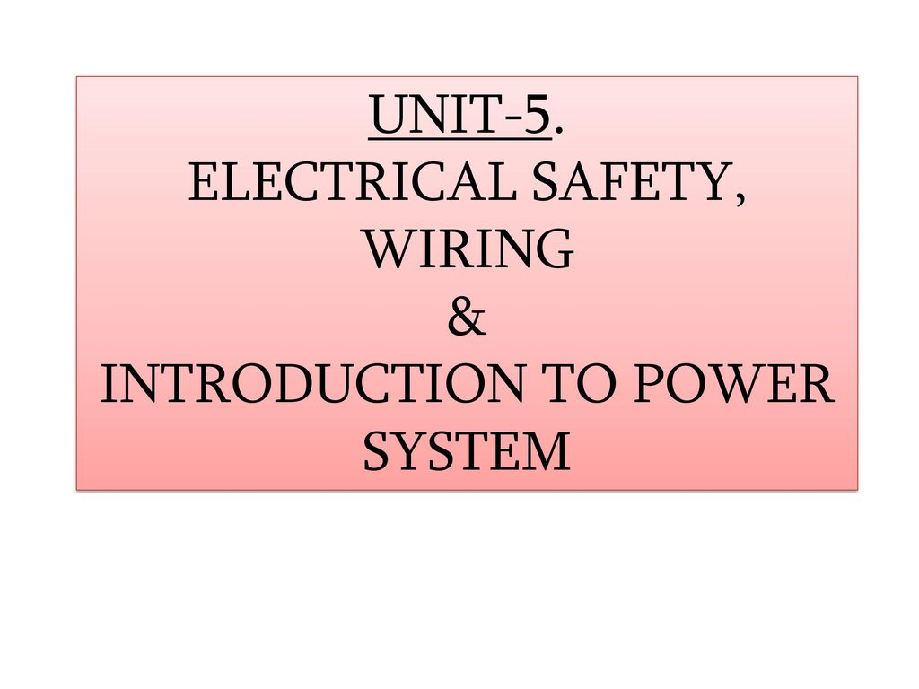 Unit 5 Electrical Safety Wiring Introduction To Power System And