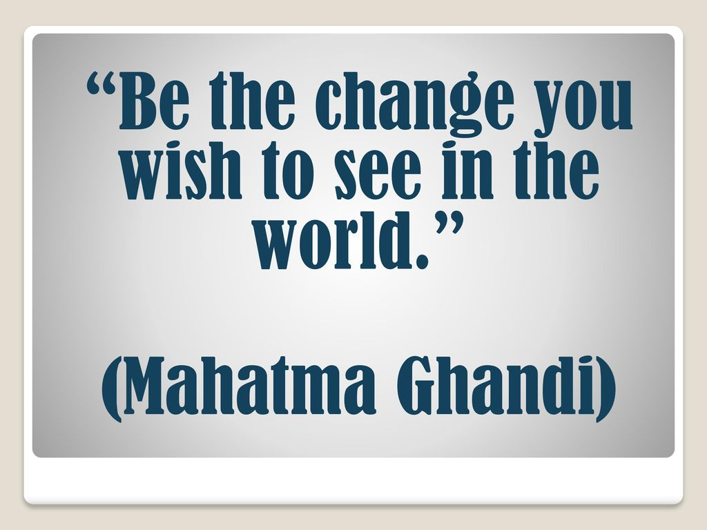 be the change you want to see essay