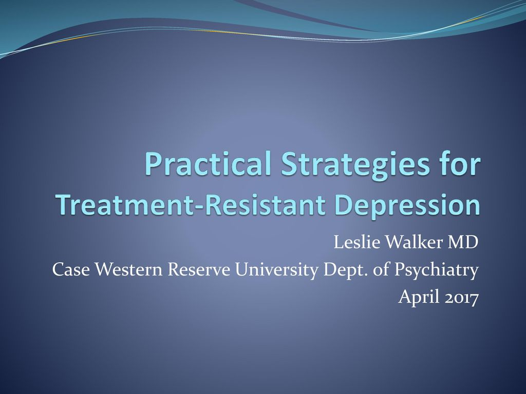 Practical Strategies for Treatment-Resistant Depression
