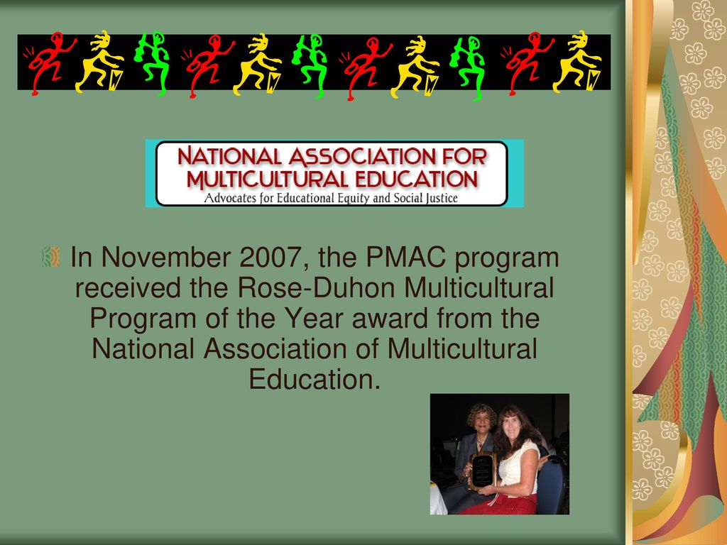 12 In November 2007 The PMAC Program Received Rose Duhon Multicultural Of Year Award From National Association