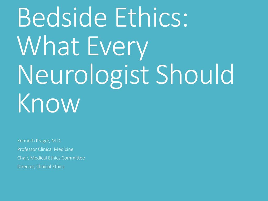 Bedside Ethics: What Every Neurologist Should Know - ppt download