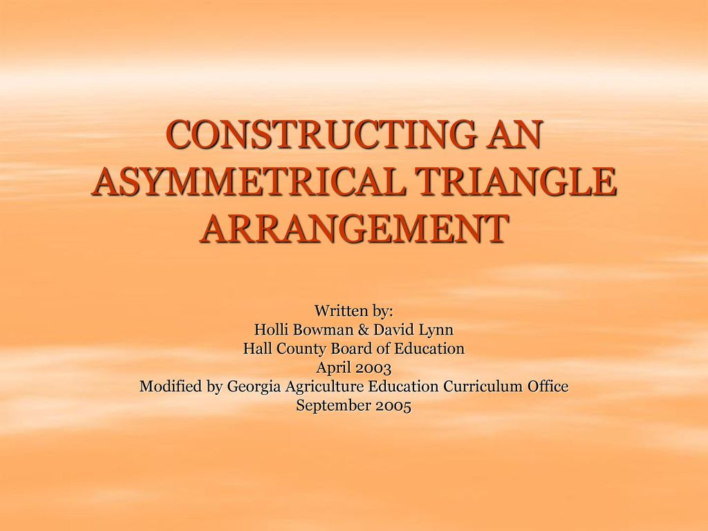 CONSTRUCTING AN ASYMMETRICAL TRIANGLE ARRANGEMENT