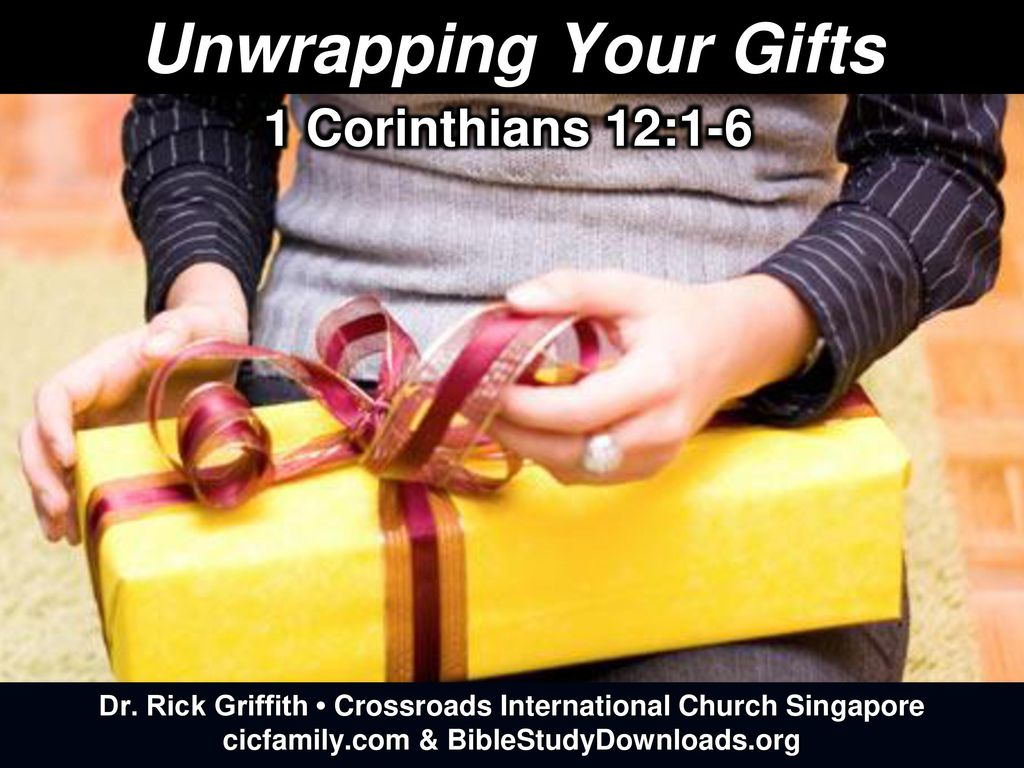 Unwrapping Your Gifts 1 Corinthians 12:1-6