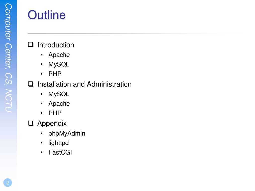 Outline Introduction Installation and Administration Appendix Apache