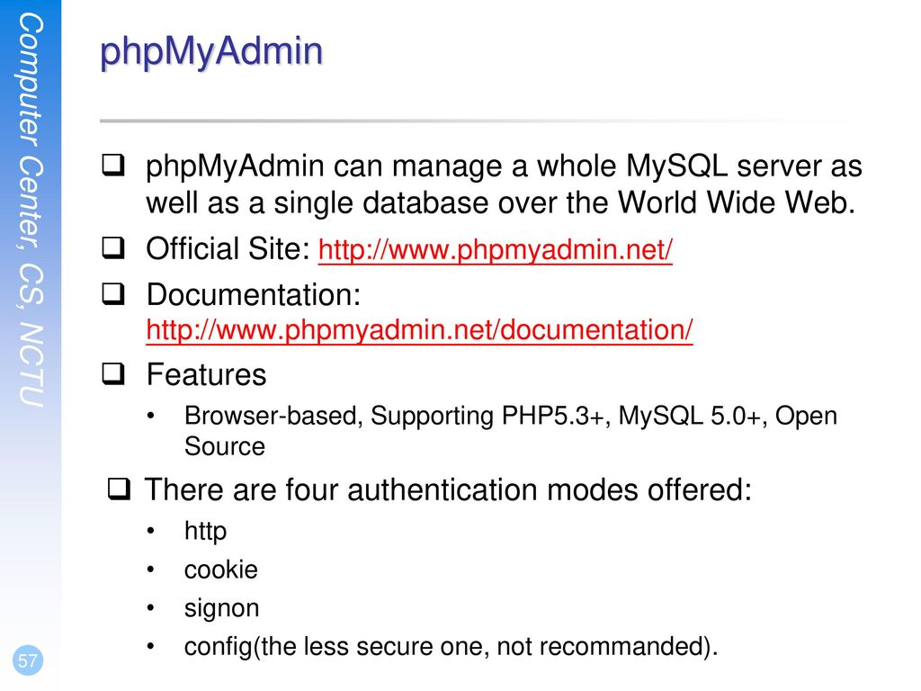 phpMyAdmin phpMyAdmin can manage a whole MySQL server as well as a single database over the World Wide Web.