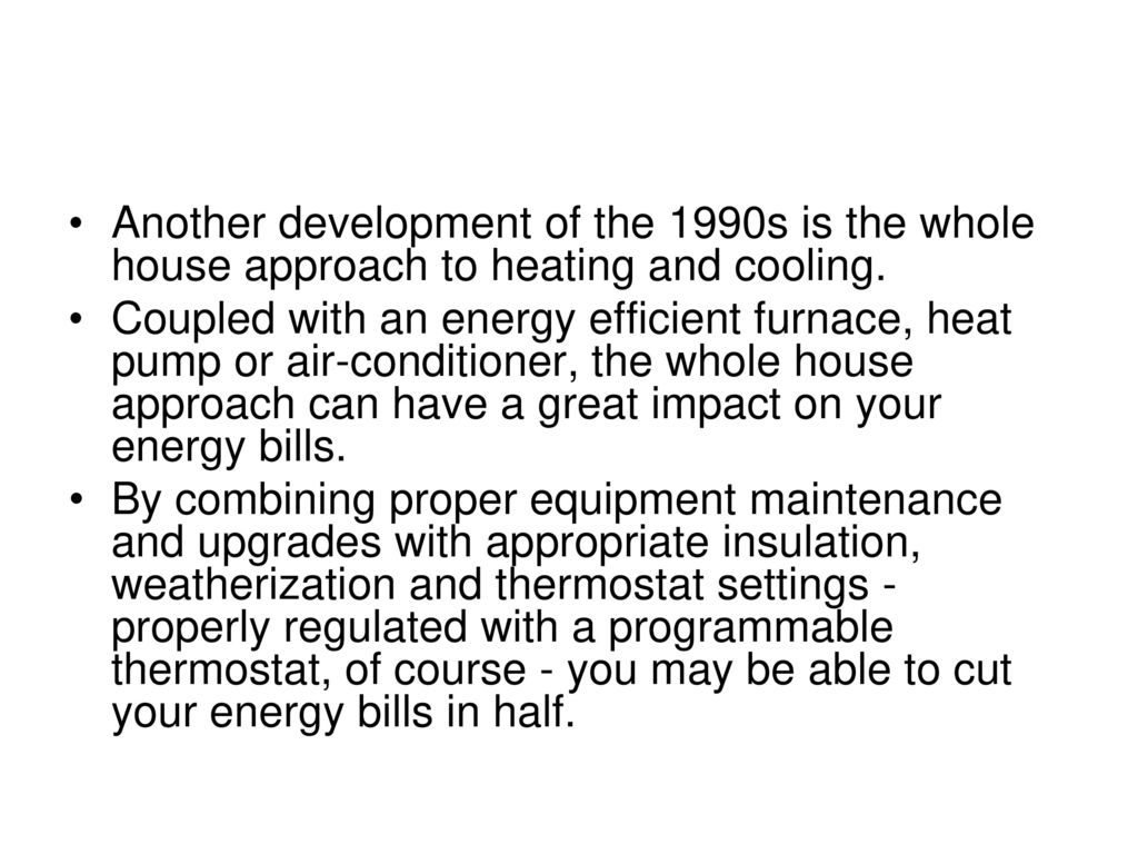 Hvac Systems Ppt Download Air Handler Economizer In Addition Electric Furnace Heating Another Development Of The 1990s Is Whole House Approach To And Cooling