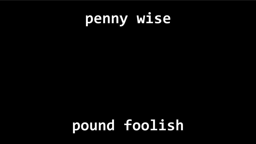 what is the meaning of penny wise pound foolish