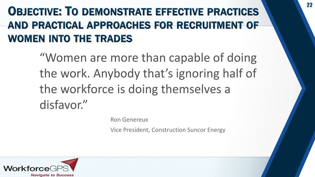 Objective: To demonstrate effective practices and practical approaches for recruitment of women into the trades