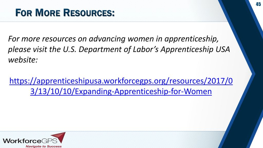 For More Resources: For more resources on advancing women in apprenticeship, please visit the U.S. Department of Labor's Apprenticeship USA website: