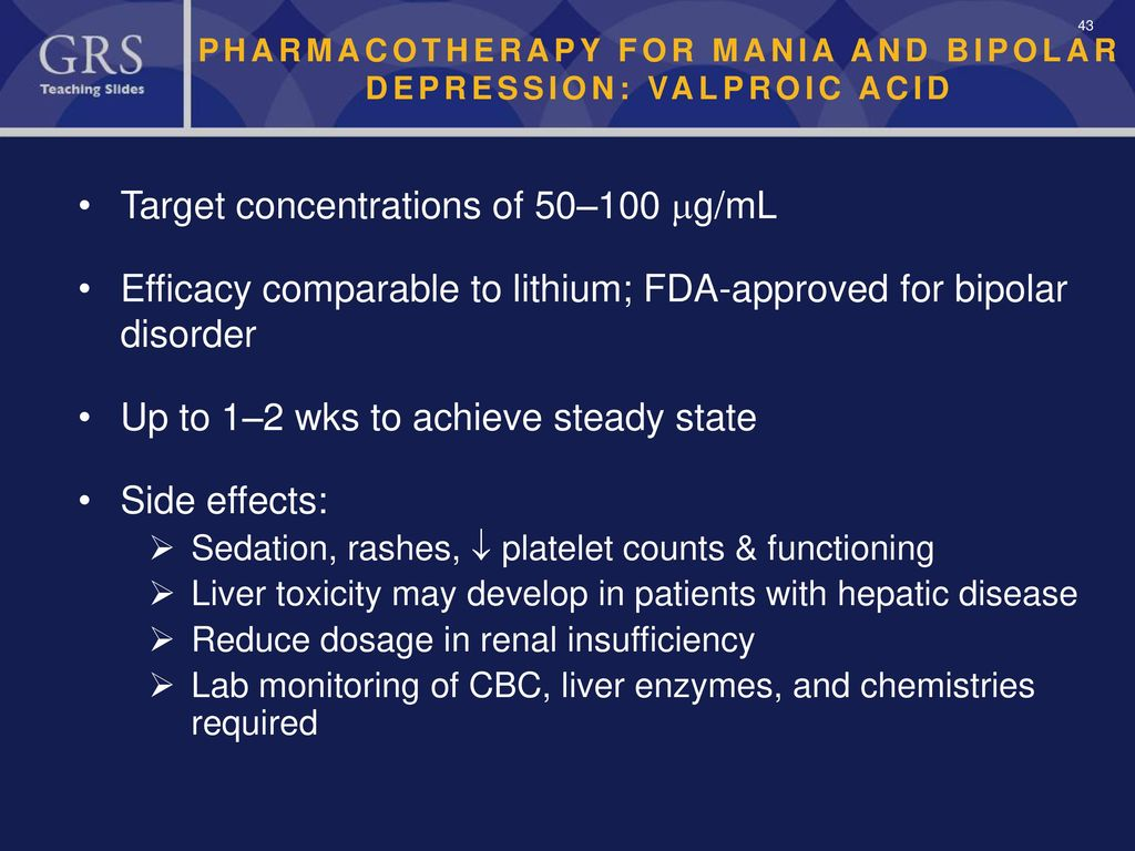 PHARMACOTHERAPY FOR MANIA AND BIPOLAR DEPRESSION: VALPROIC ACID