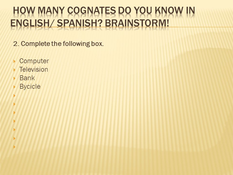 How many cognates do you know in English/ Spanish Brainstorm!
