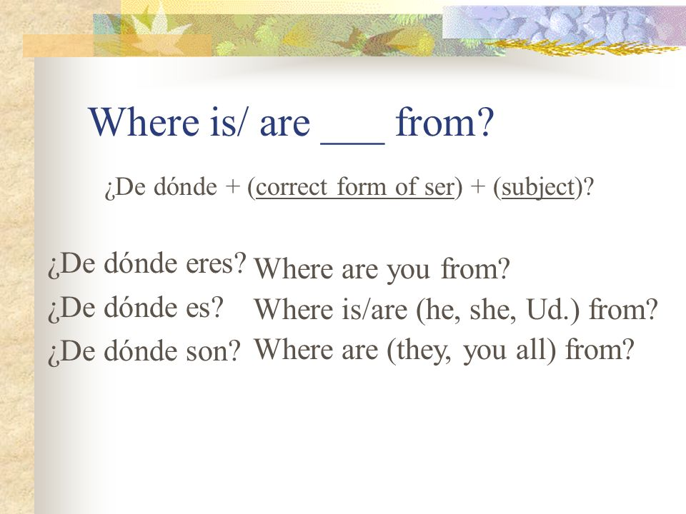 Where is/ are ___ from ¿De dónde eres Where are you from