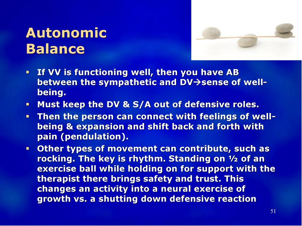 Autonomic Balance If VV is functioning well, then you have AB between the sympathetic and DVsense of well-being.