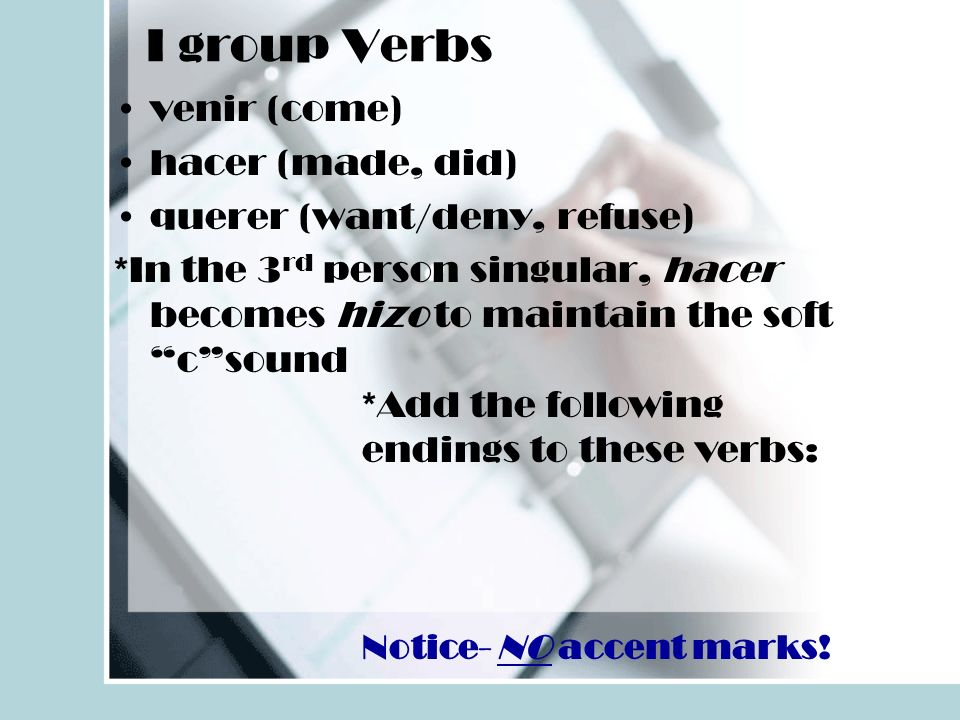 I group Verbs venir (come) hacer (made, did)
