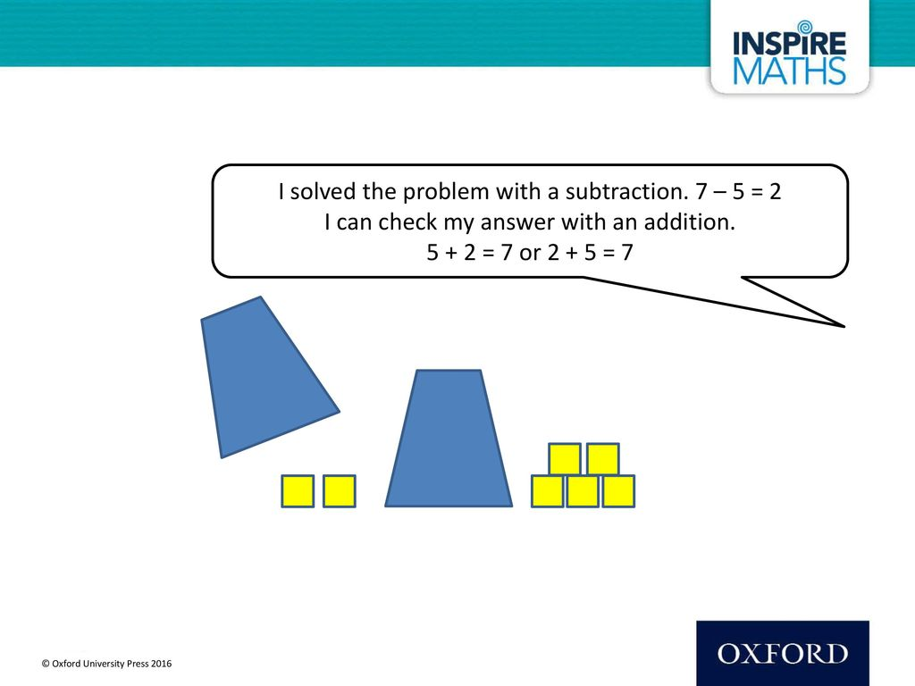 I solved the problem with a subtraction. 7 – 5 = 2