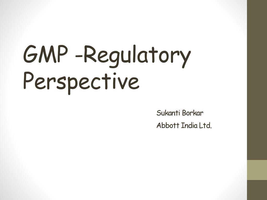 1 GMP Regulatory Perspective Sukanti Borkar Abbott India Ltd