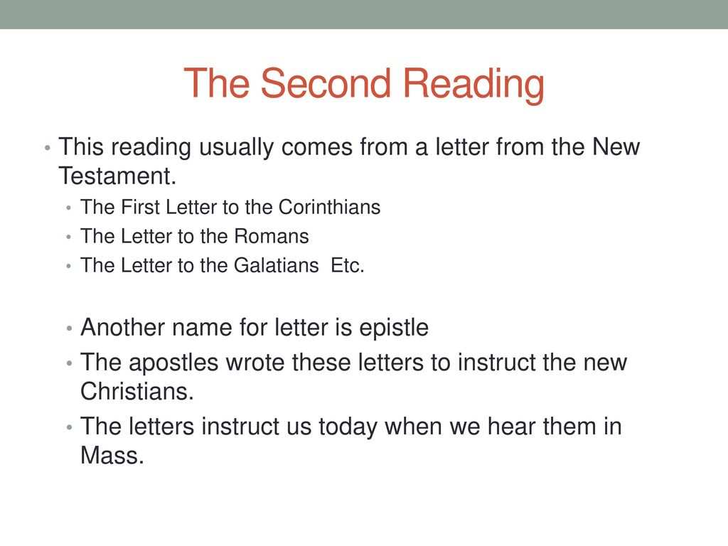 The Second Reading This reading usually comes from a letter from the New Testament. The First Letter to the Corinthians.