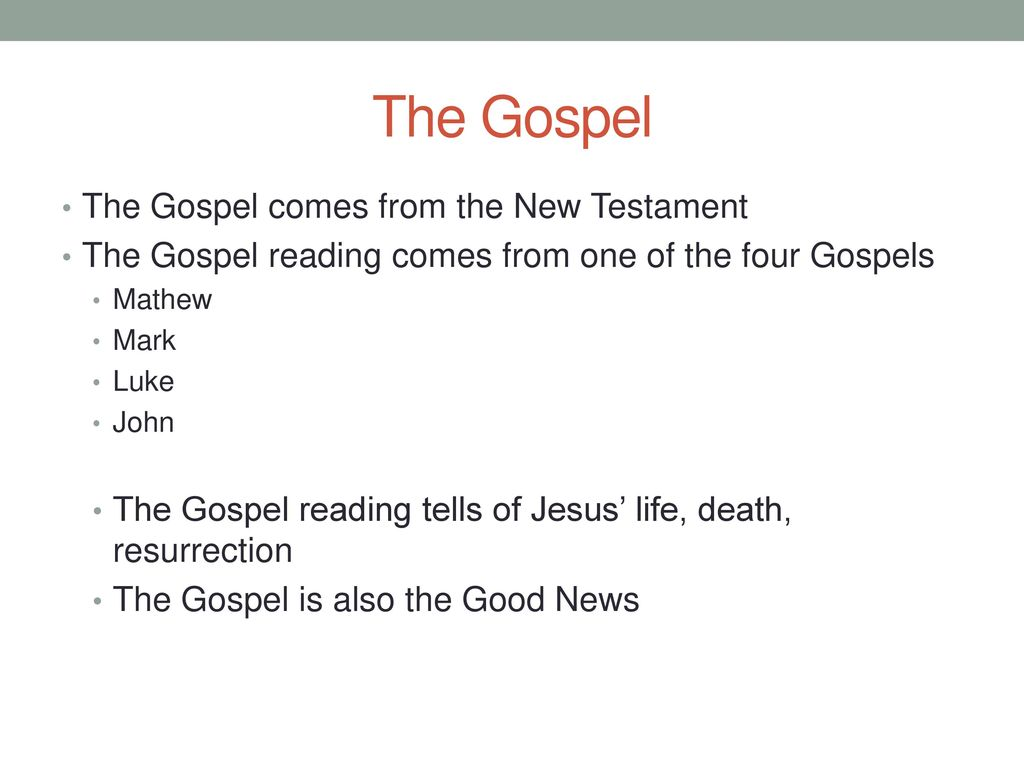 The Gospel The Gospel comes from the New Testament