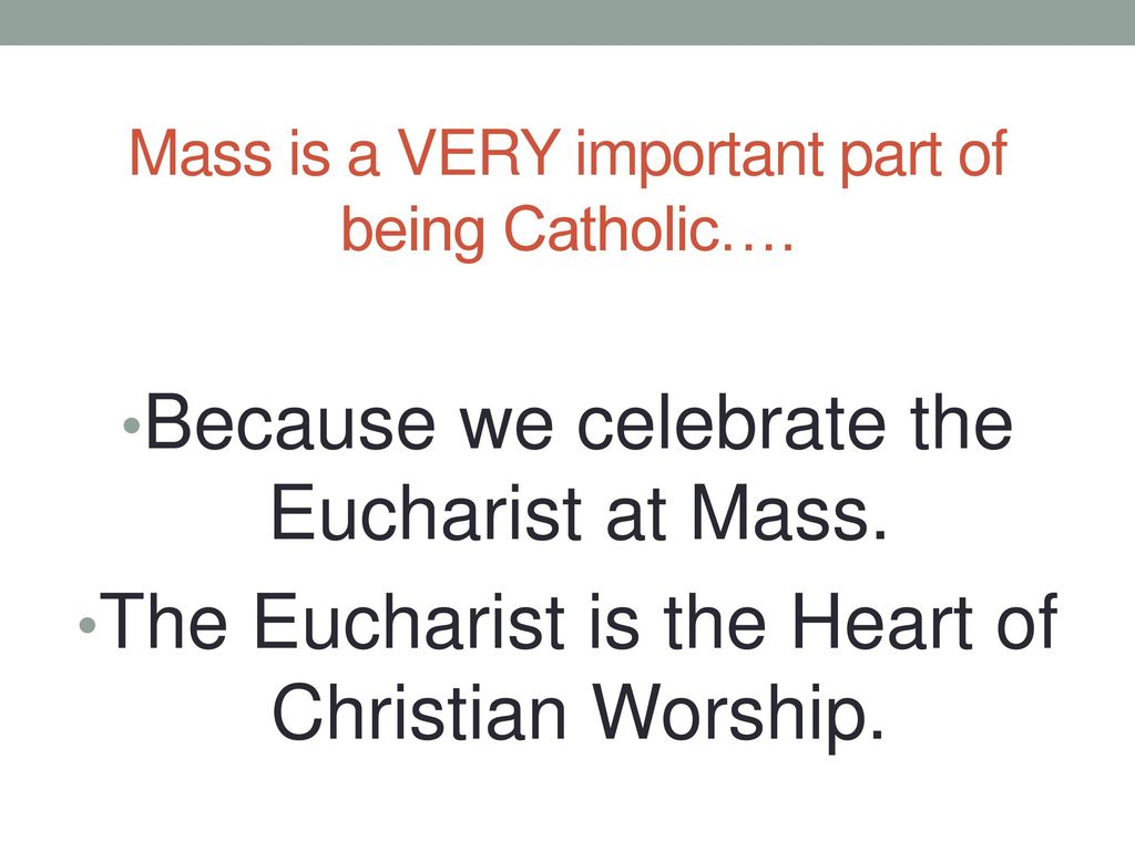 Mass is a VERY important part of being Catholic….
