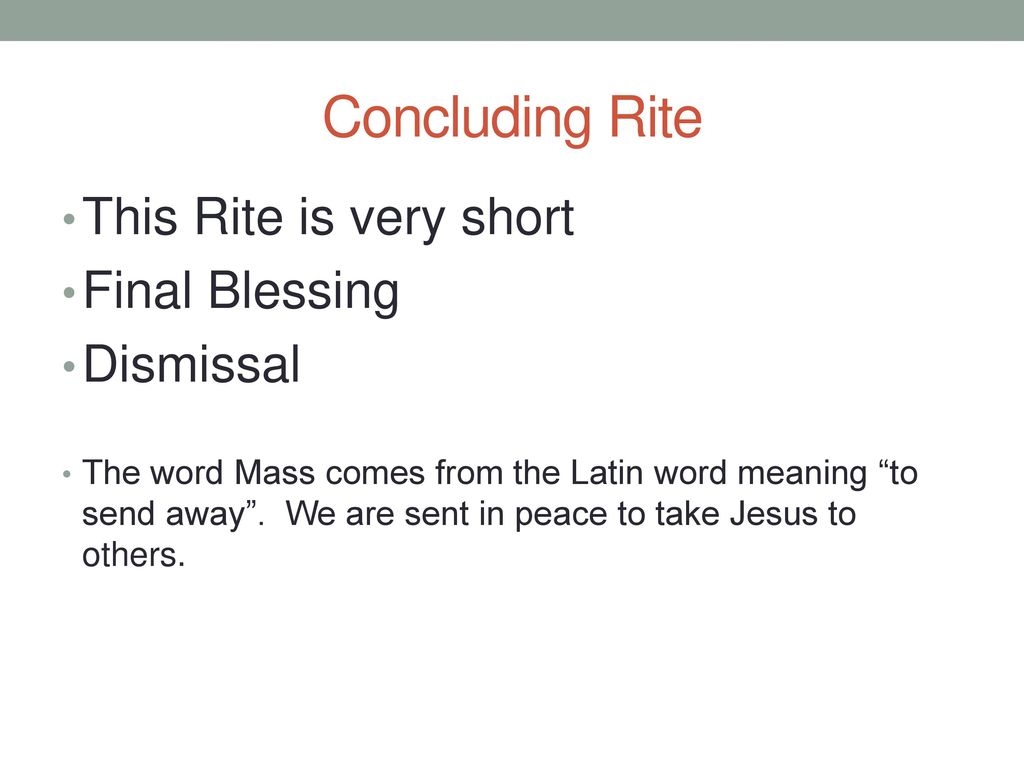 Concluding Rite This Rite is very short Final Blessing Dismissal