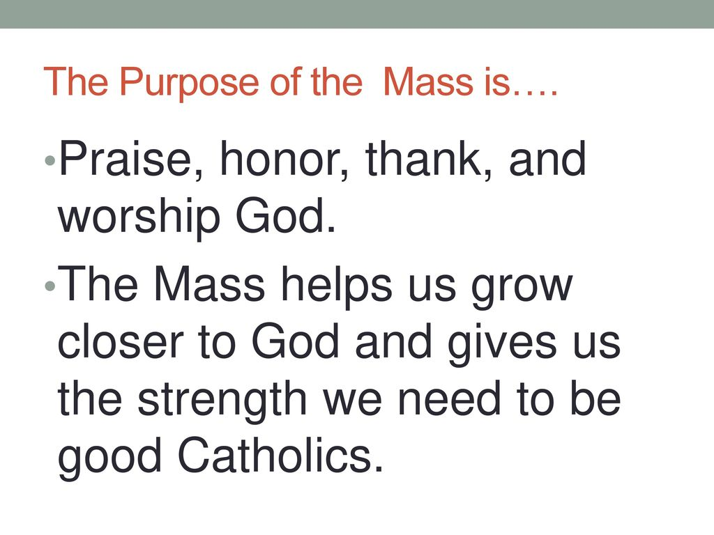 The Purpose of the Mass is….