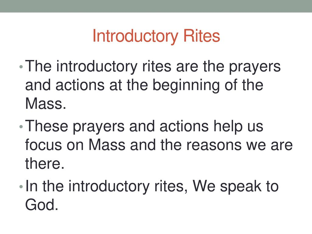 Introductory Rites The introductory rites are the prayers and actions at the beginning of the Mass.