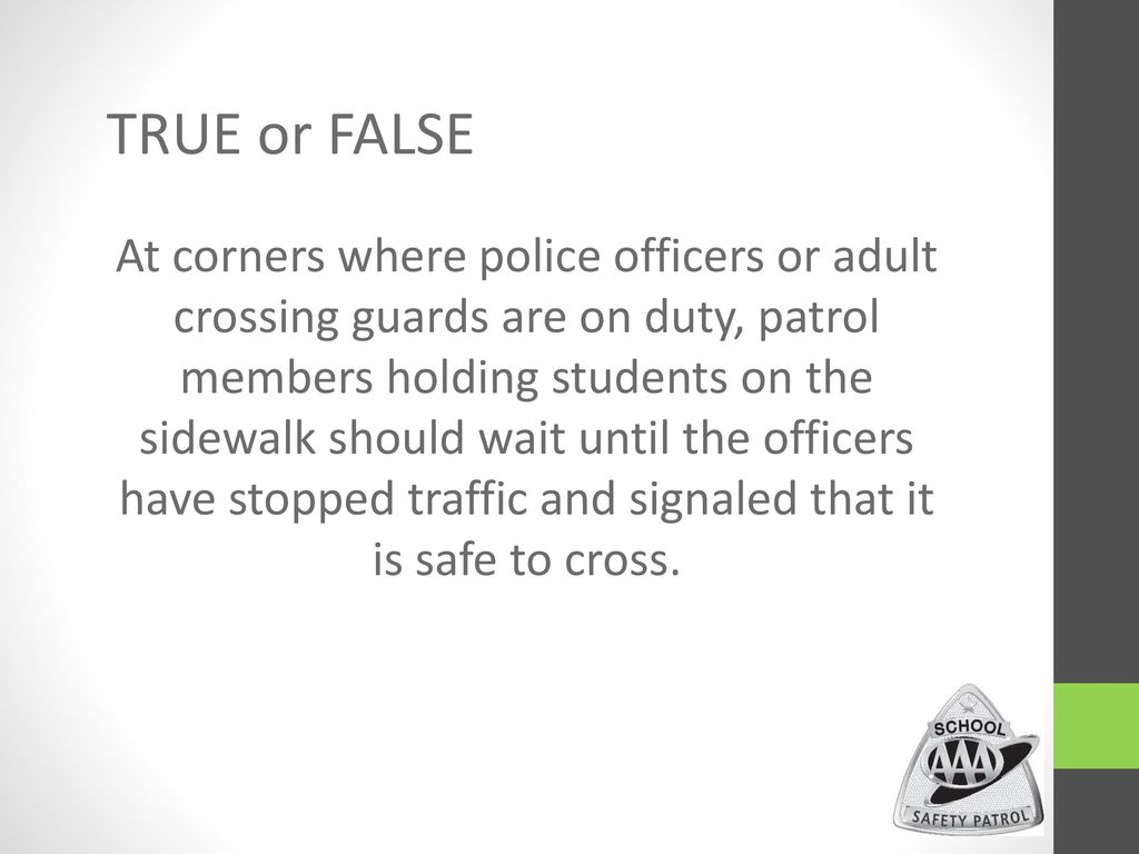 26 TRUE or FALSE At corners where police officers or adult crossing guards  ...