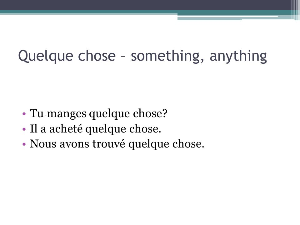 Quelque chose – something, anything