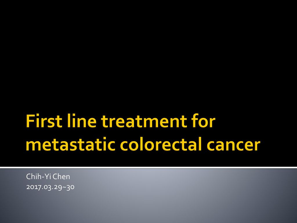 First Line Treatment For Metastatic Colorectal Cancer Ppt Download