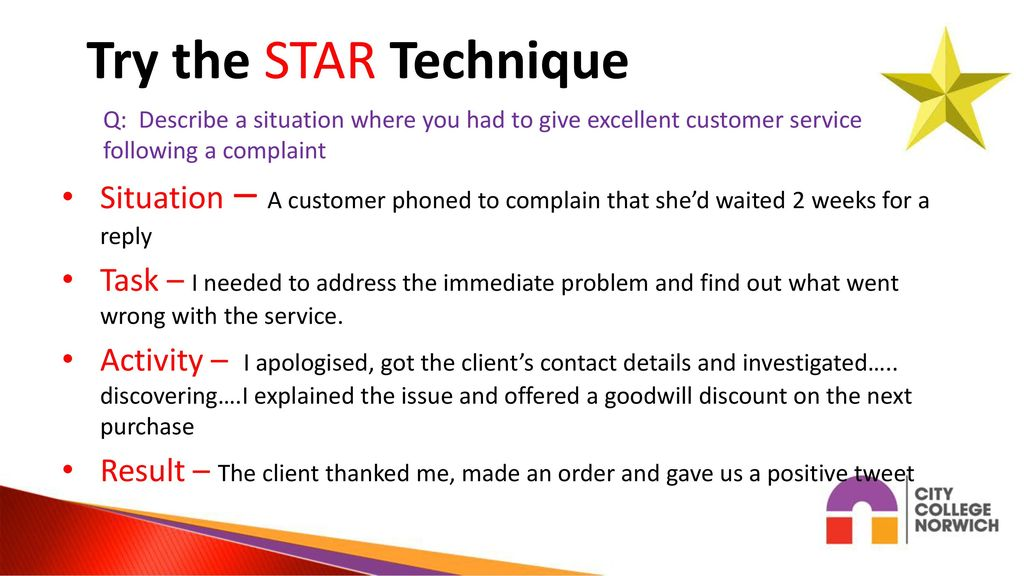 try the star technique q describe a situation where you had to give excellent customer