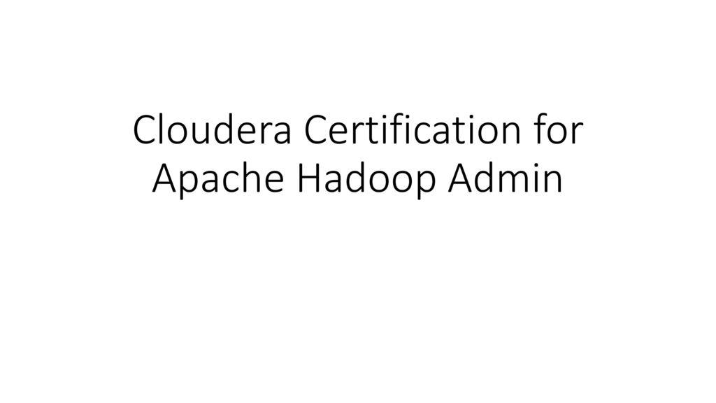 Cloudera Certification For Apache Hadoop Admin Ppt Download