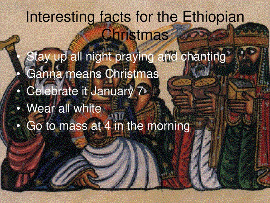 interesting facts for the ethiopian christmas - When Is Ethiopian Christmas