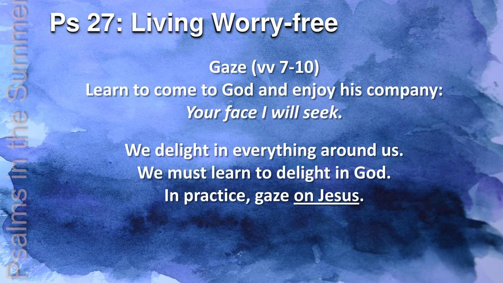Ps 27: Living Worry-free Psalms in the Summer  - ppt download