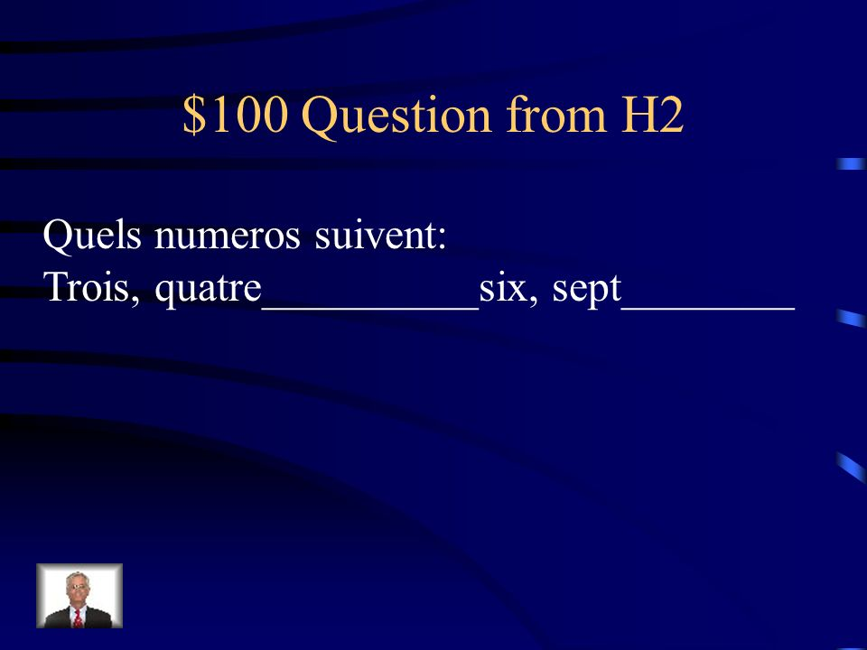 $100 Question from H2 Quels numeros suivent: