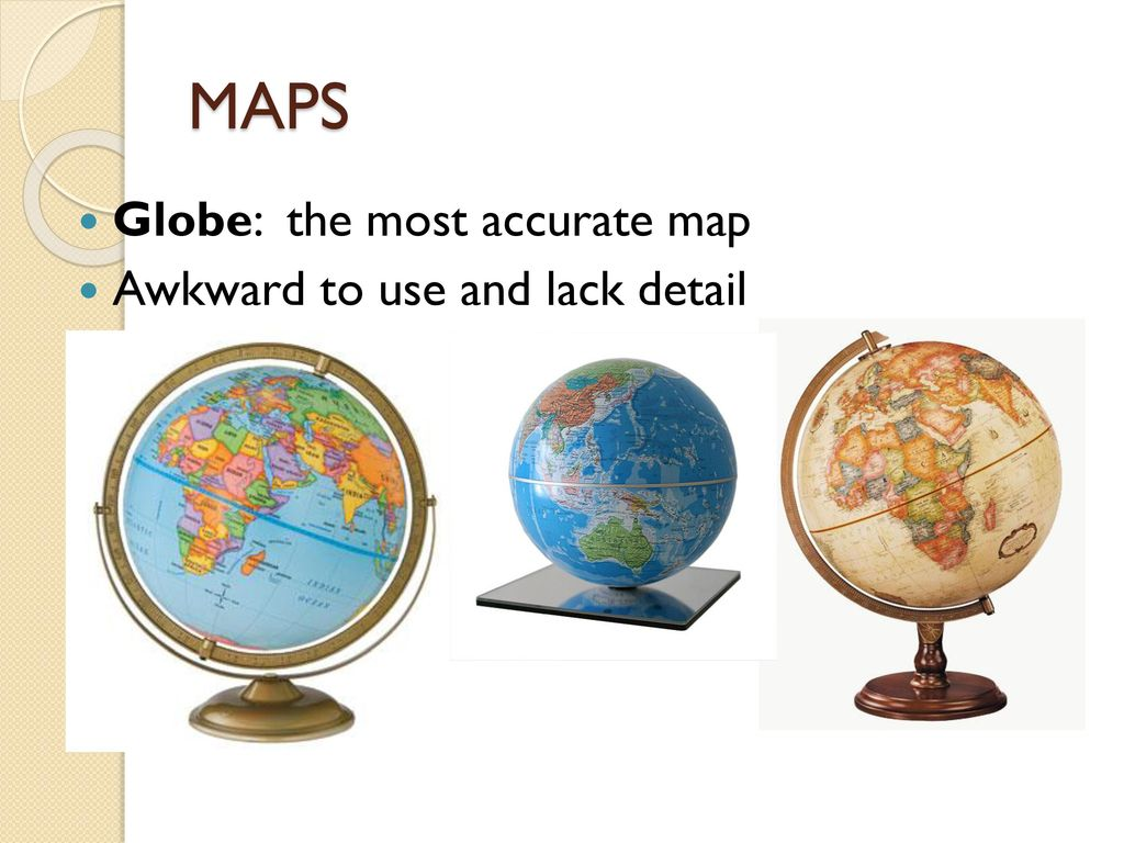 Travel geography basics ppt download 30 maps globe the most accurate map awkward to use and lack detail freerunsca Image collections