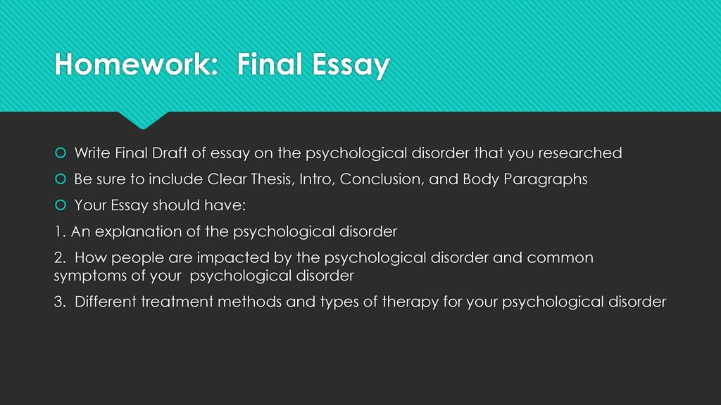 Examples Of Thesis Statements For English Essays Homework Final Essay Write Final Draft Of Essay On The Psychological  Disorder That You Researched My Hobby Essay In English also Examples Of Thesis Statements For Argumentative Essays Psychology Psychological Disorders  Ppt Download Secondary School English Essay