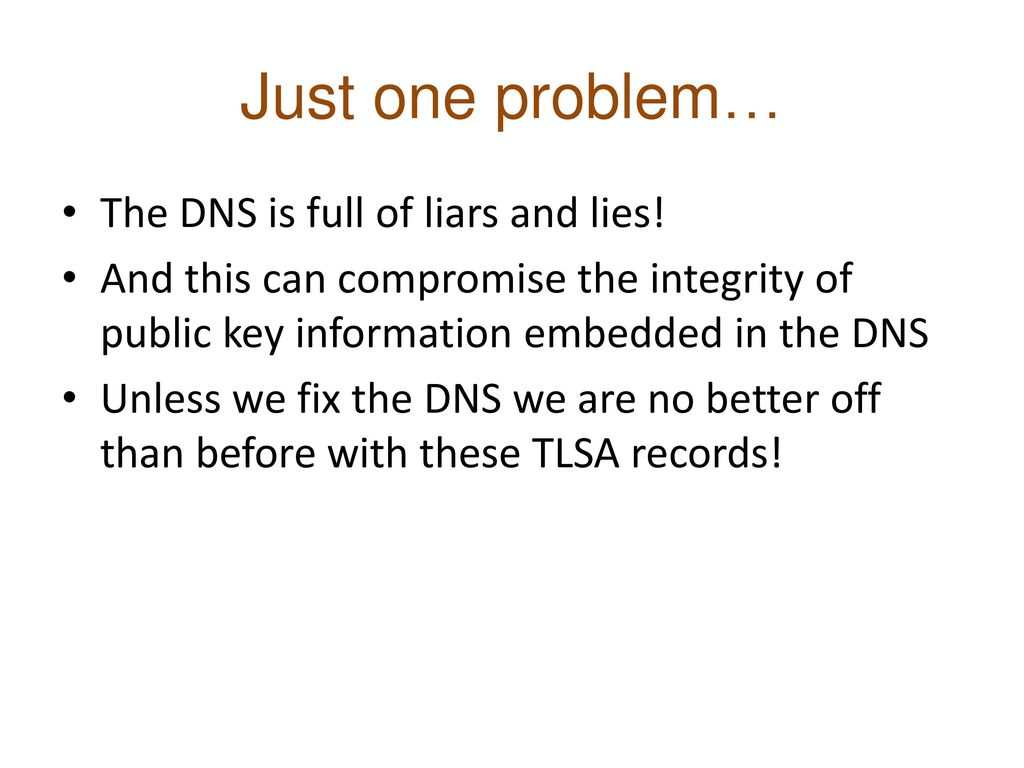Just one problem… The DNS is full of liars and lies!