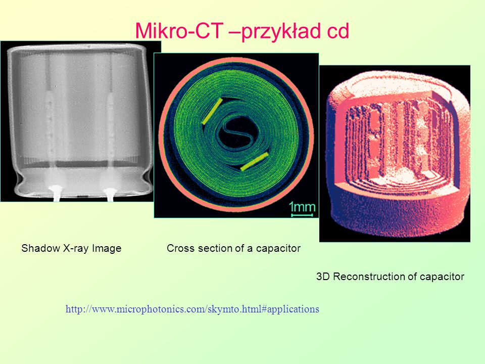 Mikro-CT –przykład cd Shadow X-ray Image Cross section of a capacitor