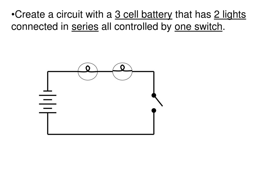 Unit C Characteristics Of Electricity Ppt Download Parallel Circuits The Cells Are Connected In All 75 Create A Circuit With 3 Cell Battery That Has 2 Lights Series Controlled By One Switch