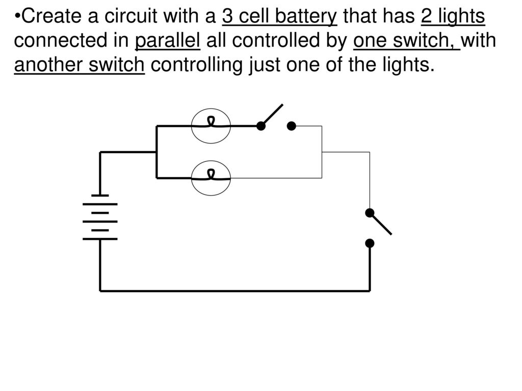 Unit C Characteristics Of Electricity Ppt Download Images Dry Cell Battery Diagram Diagrams 76 Create A Circuit With 3 That Has 2 Lights Connected In Parallel All Controlled By One Switch Another Controlling Just
