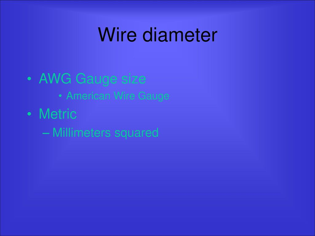 Electricity ppt download 21 wire diameter awg gauge size metric millimeters squared greentooth Choice Image
